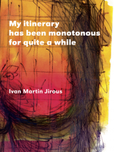 Ivan Martin Jirous: My itinerary  has been monotonous for quite a while